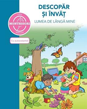 Descopar si invat lumea de langa mine - dupa metoda Montessori/Caramel