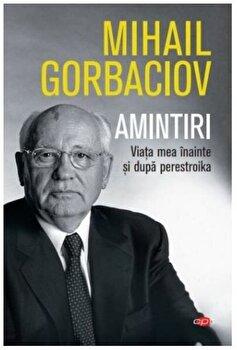 Amintiri. Viata mea inainte si dupa perestroika/Mihail Sergheevici Gorbaciov imagine elefant 2021