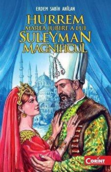 Hurrem, marea iubire a lui Suleyman Magnificul - Editie 2011/Erdem Sabih Anilan imagine elefant.ro 2021-2022