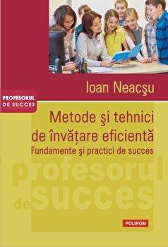 Metode si tehnici de invatare eficienta. Fundamente si practici de succes/Ioan Neacsu imagine elefant.ro 2021-2022