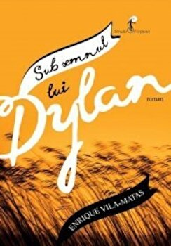Sub semnul lui Dylan/Enrique Vila-Matas imagine