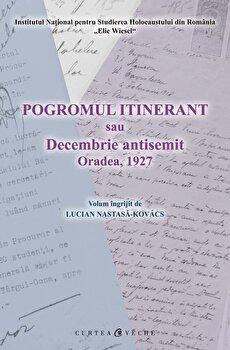 Pogromul itinerant sau Decembrie antisemit Oradea, 1927-Lucian Nastasa-Kovacs imagine