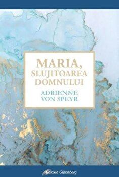 Maria, Slujitoarea Domnului/Adrienne von Speyr imagine elefant.ro 2021-2022
