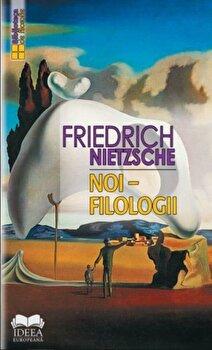 Noi - Filologii/Friedrich Nietzsche imagine elefant.ro 2021-2022