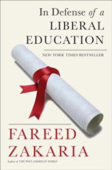 In Defense of a Liberal Education, Paperback/Fareed Zakaria poza cate