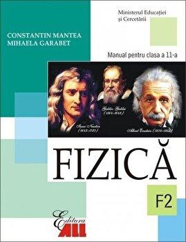 Fizica F2. Manual pentru clasa a XI-a/Constantin Mantea, Mihaela Garabet