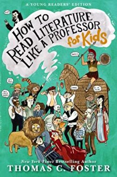 How to Read Literature Like a Professor: For Kids, Paperback/Thomas C. Foster poza cate