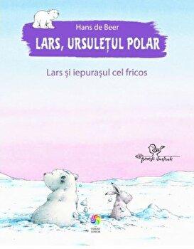 Lars, ursuletul polar. Lars si iepurasul cel fricos/Hans de Beer