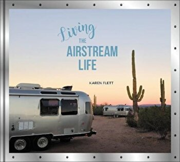Living the Airstream Life, Hardcover/Karen Flett poza cate