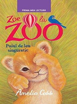 Zoe la zoo. Puiul de leu singuratic/Amelia Cobb