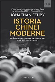 Istoria Chinei moderne/Jonathan Fenby imagine elefant.ro 2021-2022