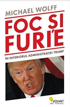 Foc si furie. In interiorul administratiei Trump/Michael Wolff imagine elefant.ro 2021-2022