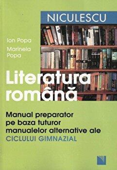 Literatura romana. Manual preparator pe baza tuturor manualelor alternative ale ciclului gimnazial/Ion Popa, Marinela Popa