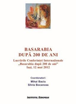 Basarabia dupa 200 de ani/Mihai Baciu, Silvia Bocancea imagine elefant.ro 2021-2022