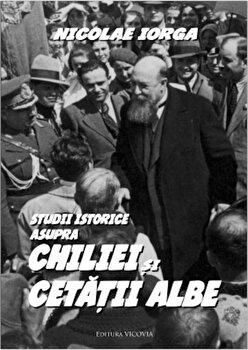 Studii istorice asupra Chiliei si Cetatii Albe/Nicolae Iorga