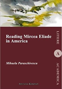 Reading Mircea Eliade in America/Mihaela Paraschivescu imagine elefant.ro 2021-2022