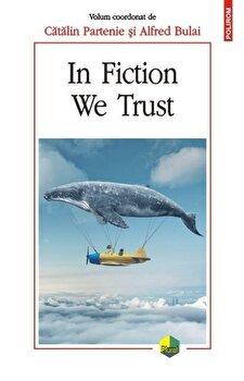 In Fiction We Trust-Catalin Partenie, Alfred Bulai imagine