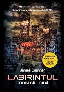 Labirintul. Ordin sa ucida (vol. 4)/James Dashner