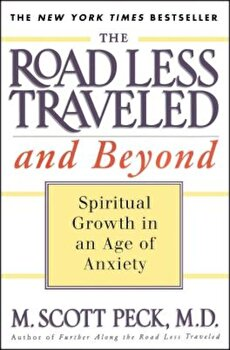 The Road Less Traveled and Beyond: Spiritual Growth in an Age of Anxiety, Paperback/M. Scott Peck poza cate
