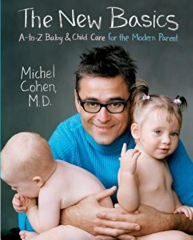 The New Basics: A-To-Z Baby & Child Care for the Modern Parent, Paperback/Michel M. D. Cohen poza cate