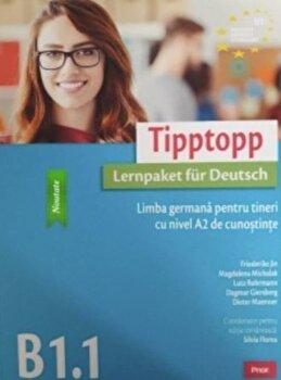 Tipptopp B1.1. Limba germana pentru tineri cu nivel A2 de cunostinte/Silvia Oprea
