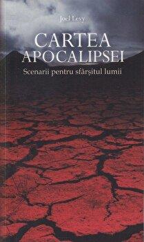 Cartea Apocalipsei. Scenariu pentru sfarsitul lumii/Joel Levy imagine elefant.ro 2021-2022