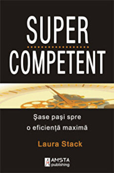 SuperCompetent. Sase pasi spre o eficienta maxima, Laura Stack/Laura Stack imagine elefant.ro 2021-2022