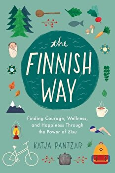 The Finnish Way: Finding Courage, Wellness, and Happiness Through the Power of Sisu, Paperback/Katja Pantzar poza cate