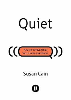 Quiet. Puterea introvertitilor intr-o lume asurzitoare/Susan Cain imagine elefant.ro 2021-2022