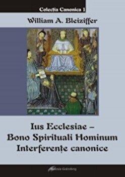 Ius Ecclesiae - Bono Spirituali Hominum. Interferente canonice/William Alexandru Bleiziffer poza cate