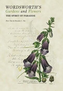 Wordsworth's Gardens and Flowers, Hardcover/Peter Dale imagine