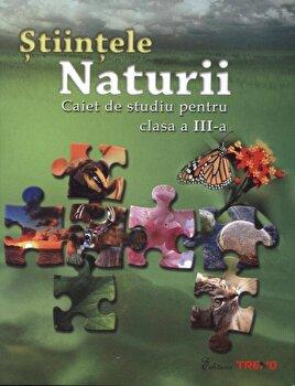 Stiintele Naturii. Caiet de studiu pentru clasa a III-a/Alexandrina Dumitru, Rodica Kirsteuer, Aneta Proorocu poza cate