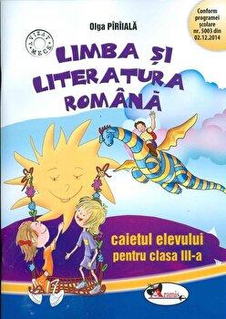 Limba si literatura romana. Caietul elevului pentru clasa a III-a/Olga Piriiala