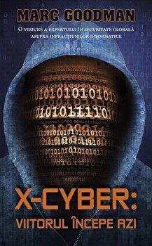 X-Cyber: viitorul incepe azi/Marc Goodman