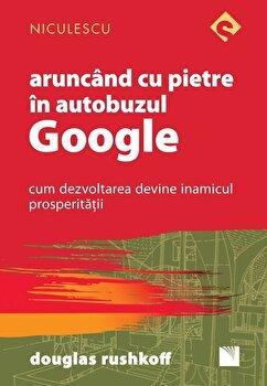 Aruncand cu pietre in autobuzul Google. Cum dezvoltarea devine inamicul prosperitatii/Douglas Rushkoff imagine elefant 2021