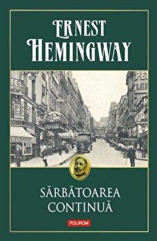 Sarbatoarea continua/Ernest Hemingway imagine elefant.ro 2021-2022