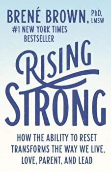 Rising Strong: How the Ability to Reset Transforms the Way We Live, Love, Parent, and Lead, Paperback/Brene Brown poza cate
