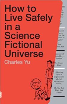 How to Live Safely in a Science Fictional Universe, Paperback/Charles Yu poza cate