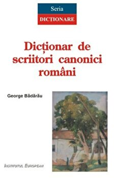 Dictionar de scriitori canonici romani/George Badarau imagine elefant.ro 2021-2022