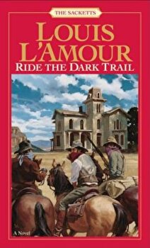 Ride the Dark Trail: The Sacketts, Paperback/Louis L'Amour poza cate
