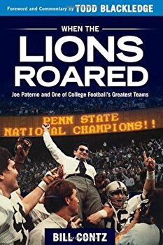 When the Lions Roared: Joe Paterno and One of College Football's Greatest Teams, Paperback/Bill Contz poza cate