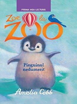 Zoe la zoo. Pinguinul nedumerit/Amelia Cobb poza cate