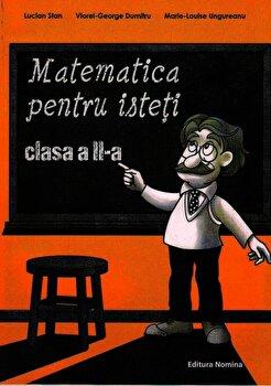 Matematica pentru isteti. Ne pregatim pentru concursurile scolare clasa a II-a/Lucian Stan, Viorel-George Dumitru, Marie-Louise Ungureanu