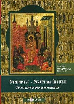 Coperta Carte Duminicile - Peceti ale Invierii. 40 de predici la Duminicile Octoihului