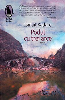 Podul cu trei arce/Ismail Kadare imagine