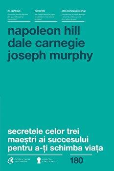 Secretele celor trei maestri ai succesului pentru a-ti schimba viata/Napoleon Hill, Dale Carnegie, Joseph Murphy imagine elefant.ro 2021-2022