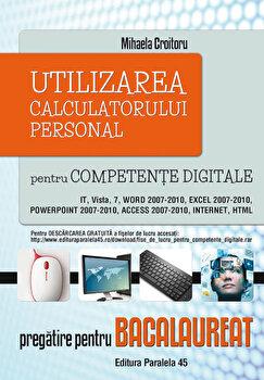Utilizarea calculatorului personal pentru competente digitale. Pregatire pentru bacalaureat/Mihaela Croitoru