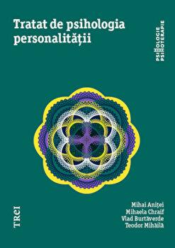 Tratat de psihologia personalitatii/Mihai Anitei, Mihaela Chraif, Vlad Burtaverde, Teodor Mihaila imagine