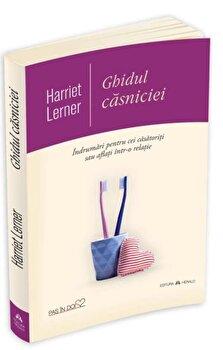 Ghidul casniciei - Indrumari pentru cei casatoriti sau aflati intr-o relatie/Harriet Lerner imagine elefant.ro 2021-2022