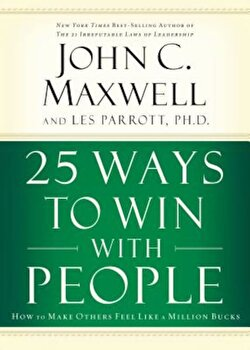 25 Ways to Win with People: How to Make Others Feel Like a Million Bucks, Hardcover/John C. Maxwell poza cate